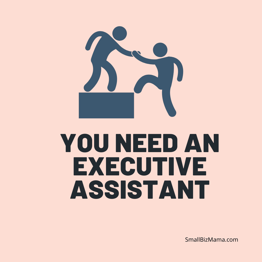 You need an executive assistant