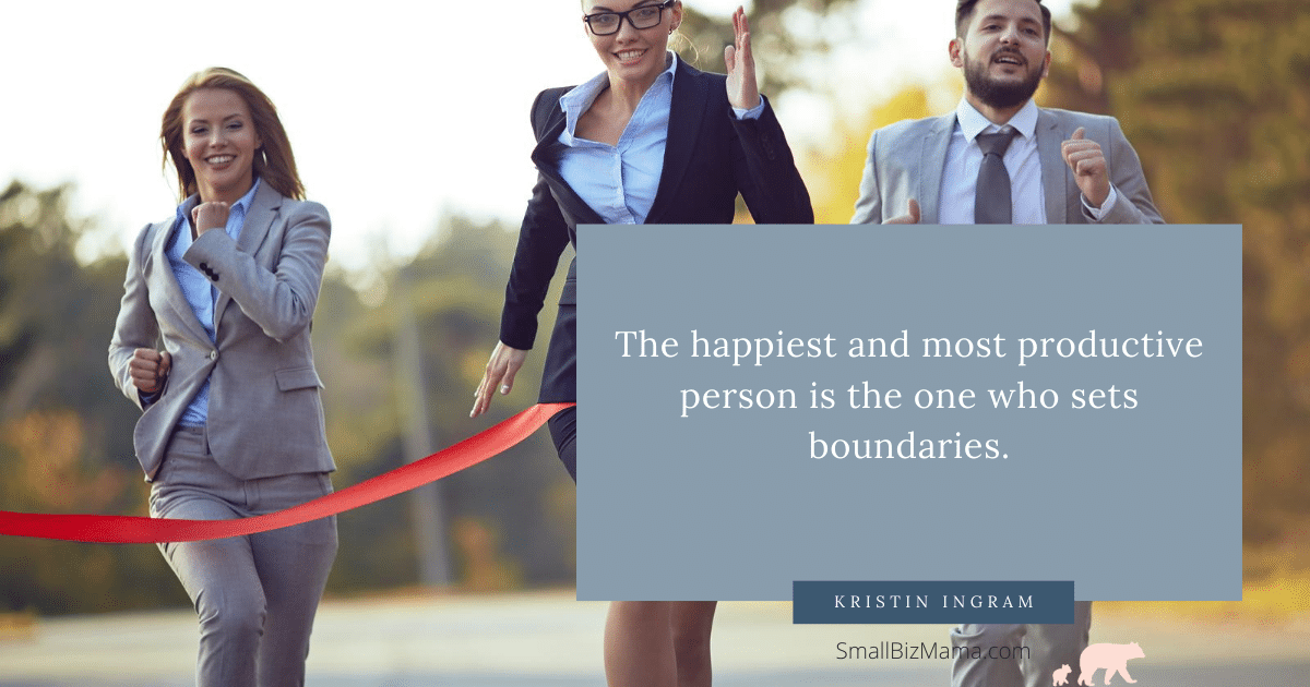 The happiest and most productive person is the one who sets boundaries.