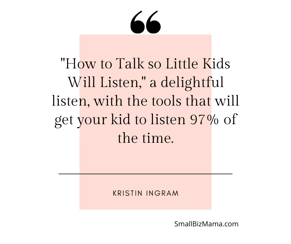 """How to Talk so Little Kids Will Listen,"" a delightful listen, with the tools that will get your kid to listen 97% of the time."