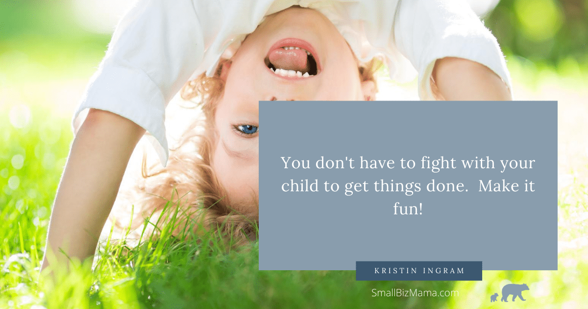 You don't have to fight with your child to get things done. Make it fun!