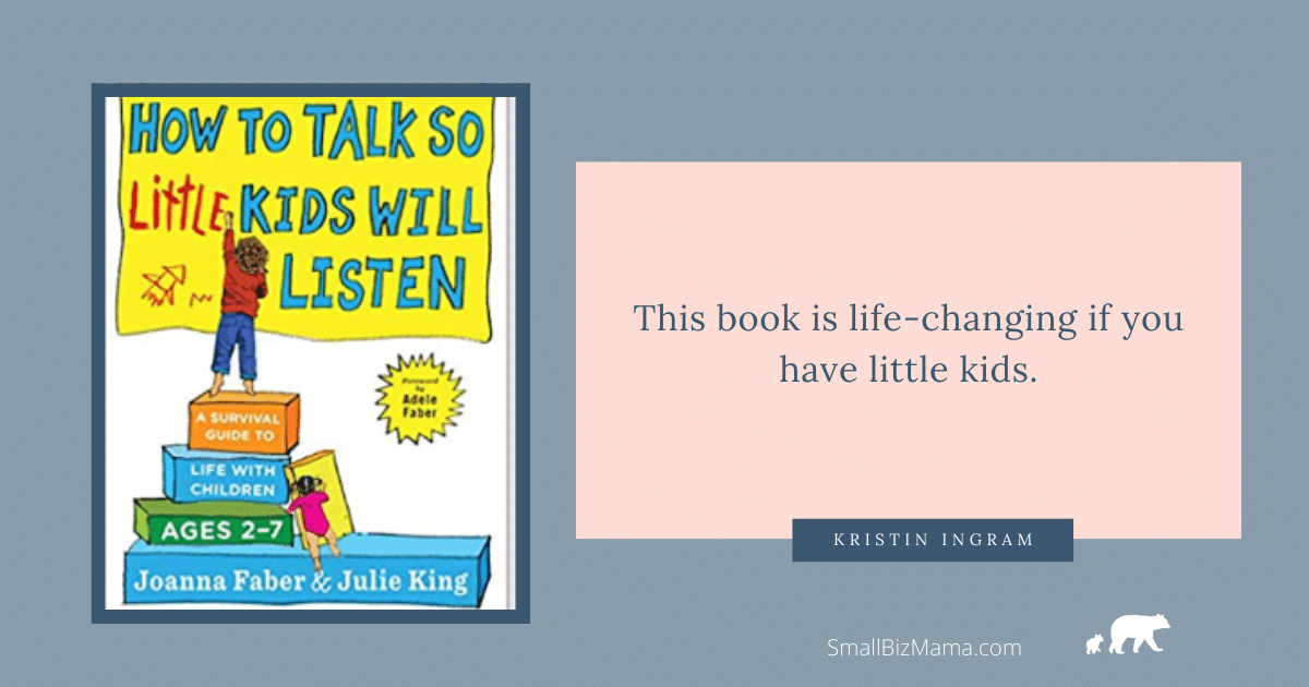 "The Book ""How to Talk so Little Kids will LIsten"" is life changing if you have little kids."