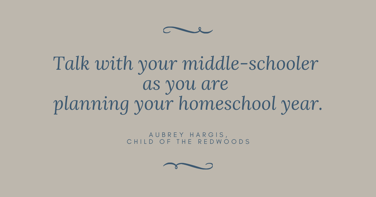 Talk with your middle-schooler as you are planning your homeschool year.