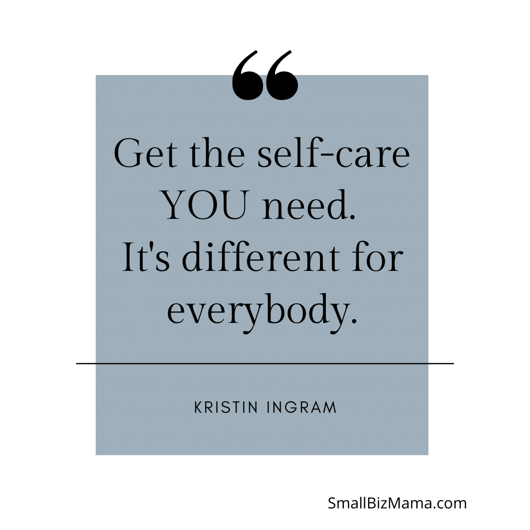 Get the self-care YOU need. It's different for everybody.