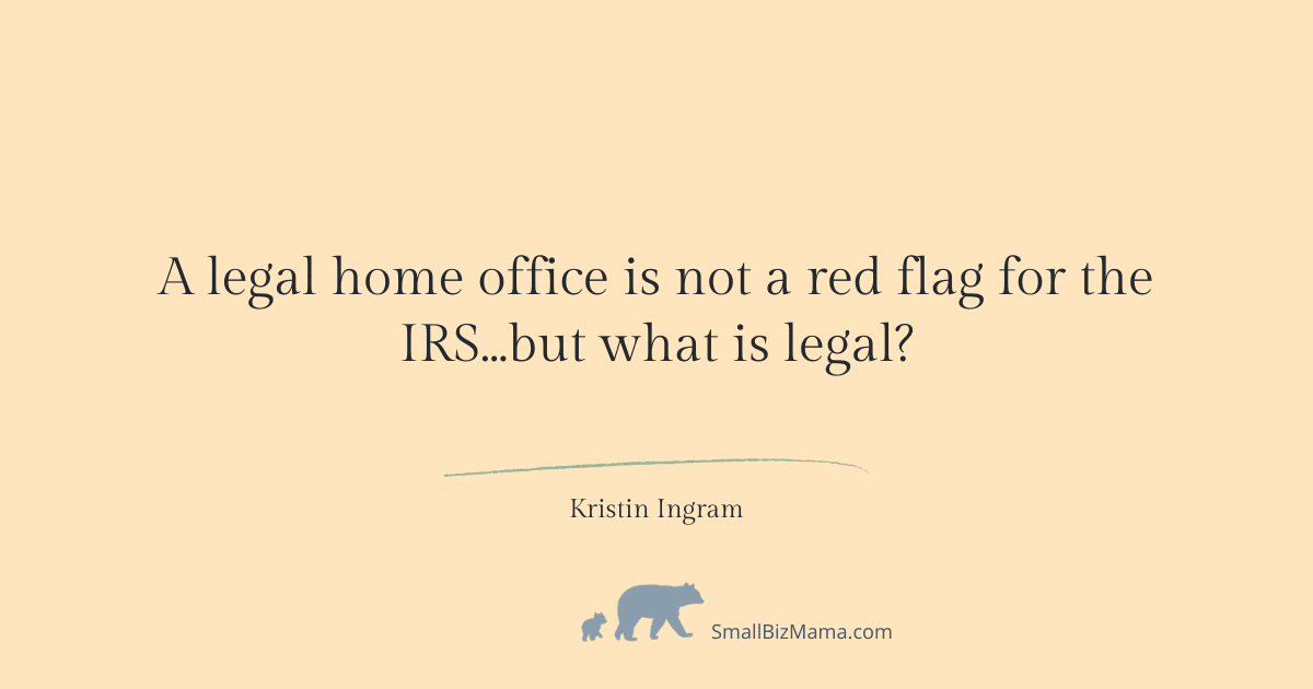 A legal home office is not a red flag for the IRS...but what is legal?