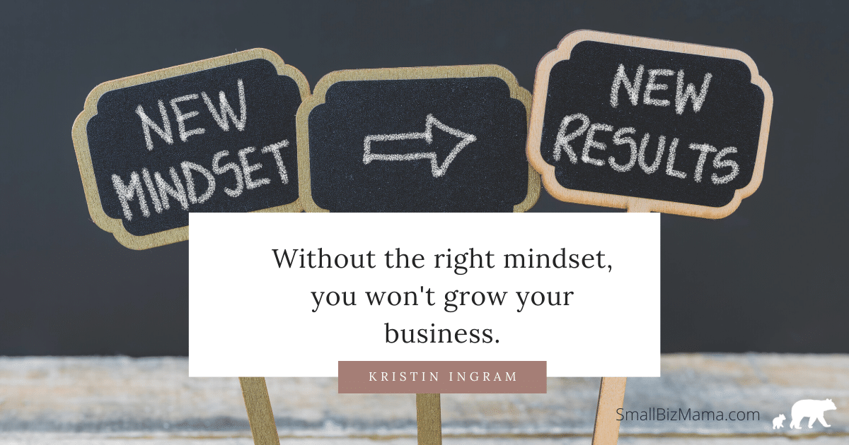 Without the right mindset, you won't grow your business