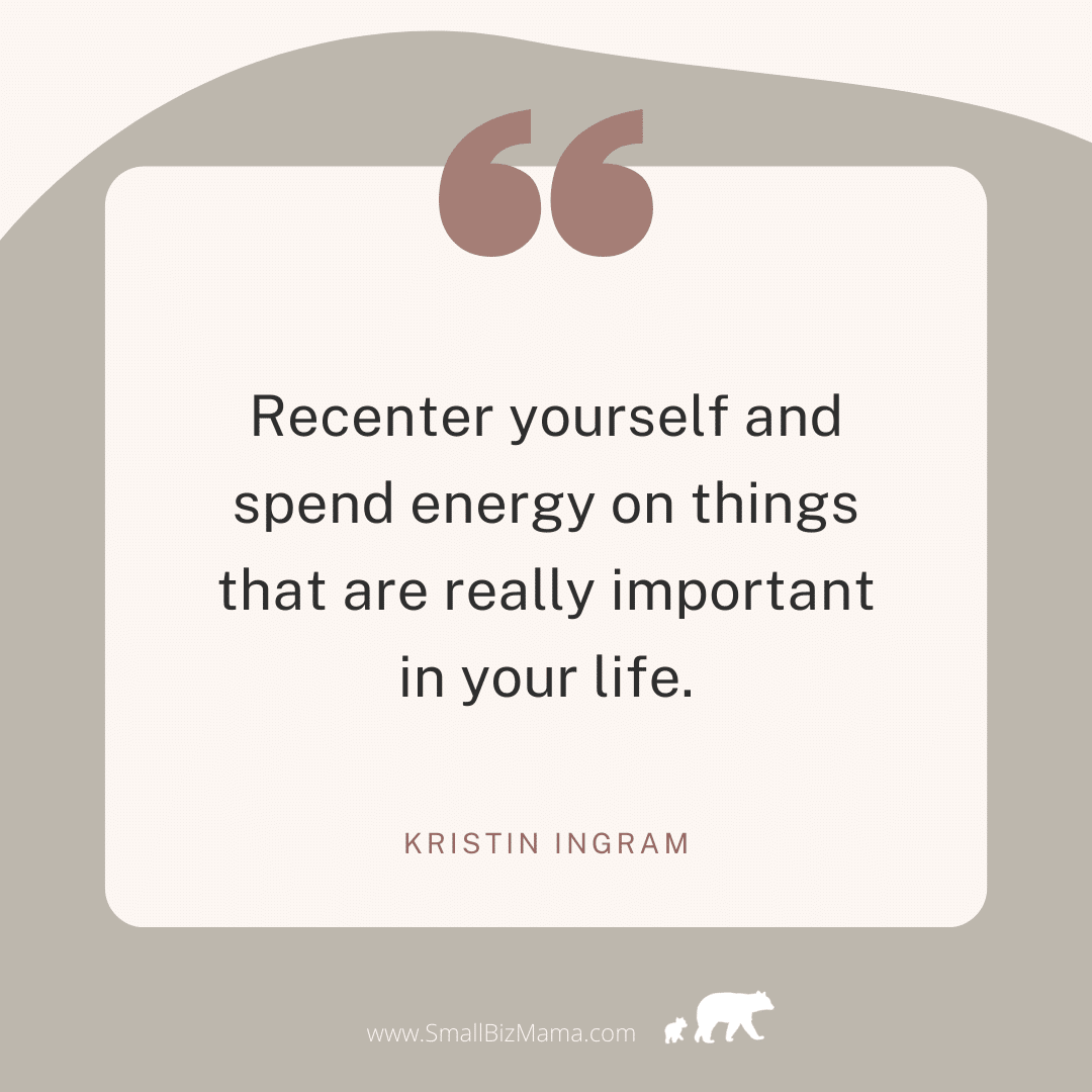 Recenter yourself and spend energy on things that are really important in your life.