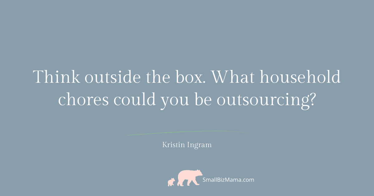 Think outside the box. What household chores could you be outsourcing.