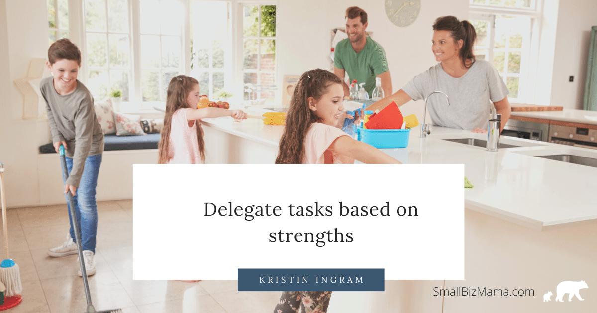 Delegate tasks based on strengths.