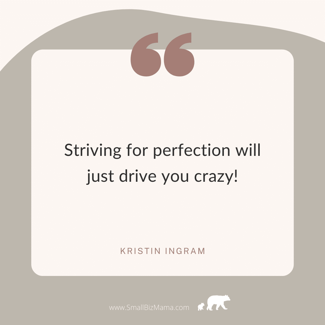 Striving for perfection will just drive you crazy