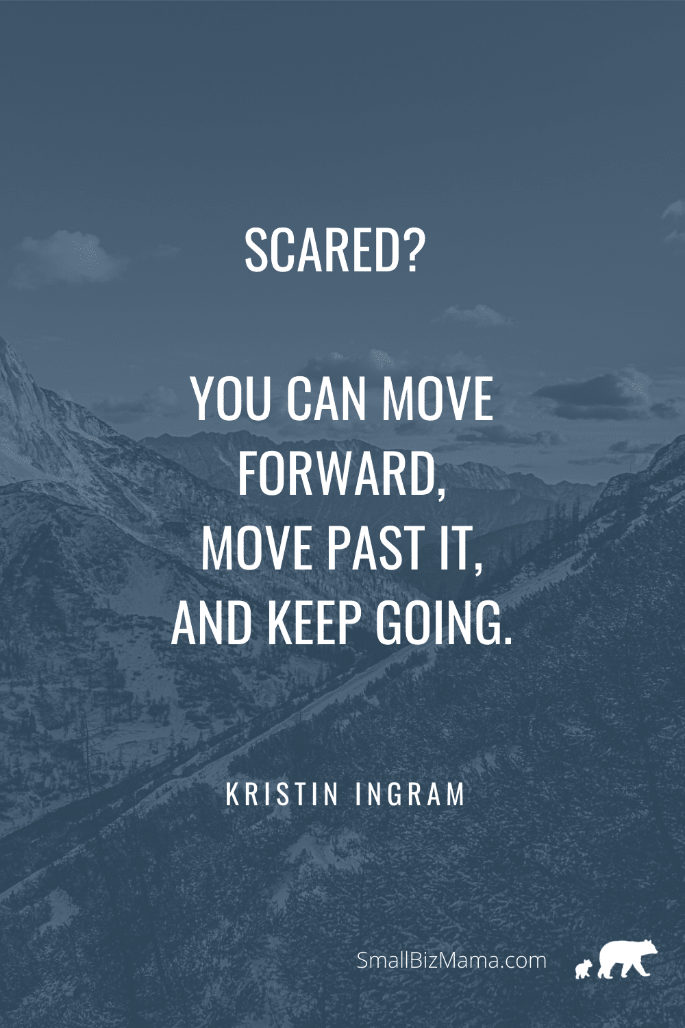 Scared? You can move forward, move past it, and keep going.