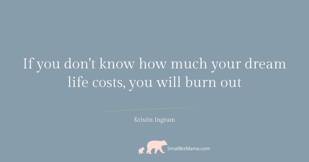 If you don't know how much your dream life costs, you will burn out