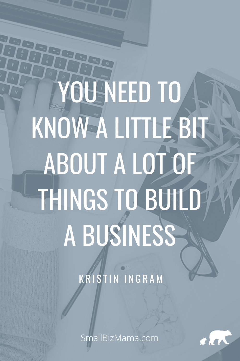 You need to know a little bit about a lot of things to build a business