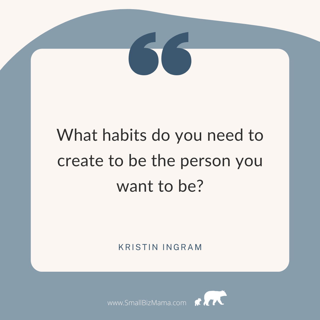 What habits do you need to create to be the person you want to be?