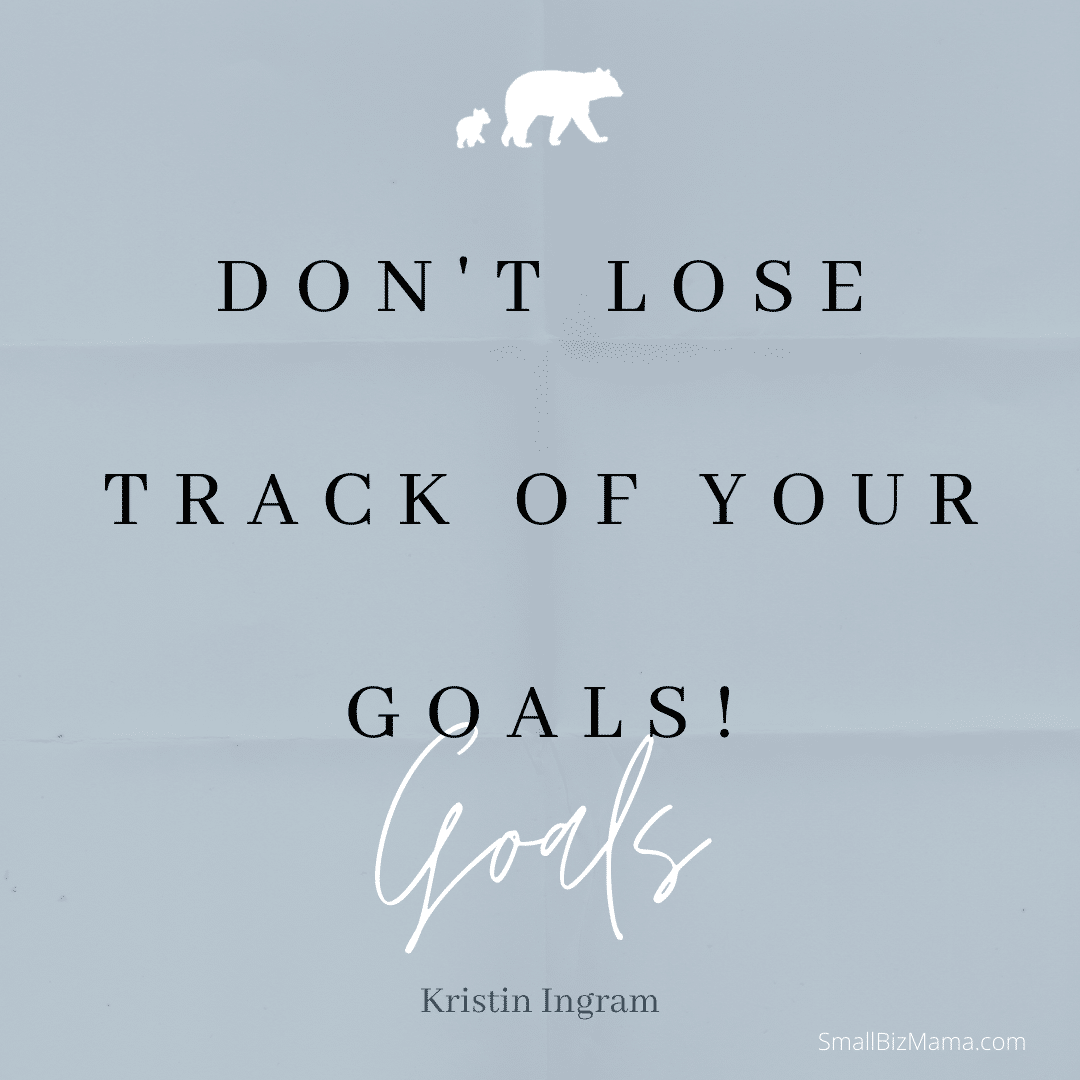 Don't lose track of your goals