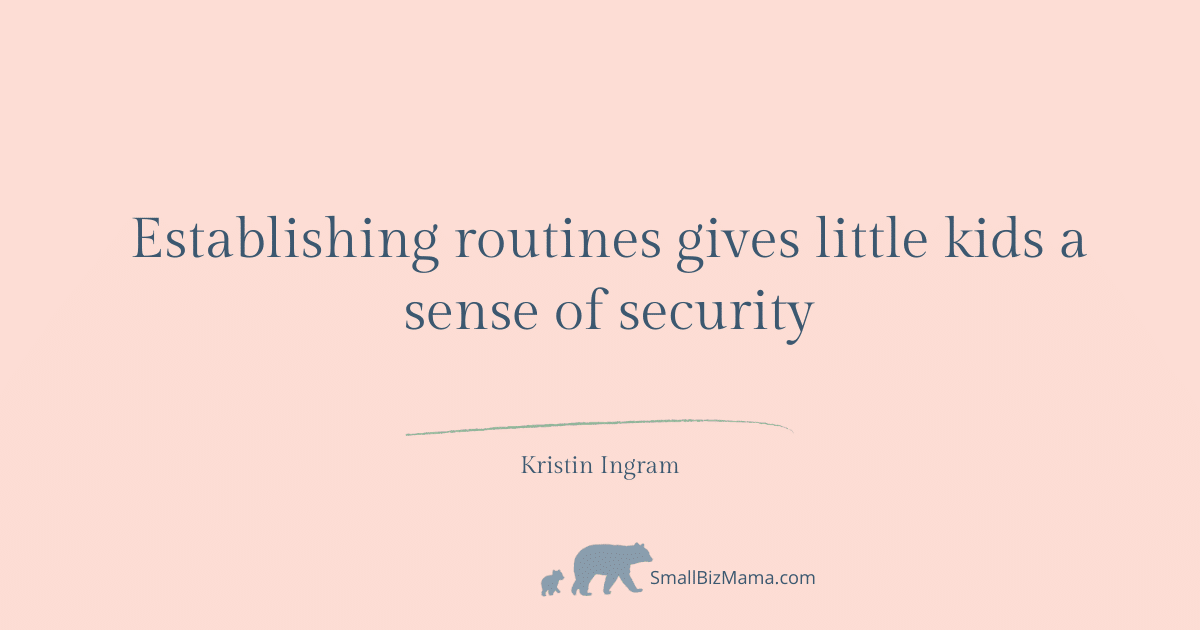 Establishing routines gives little kids a sense of security