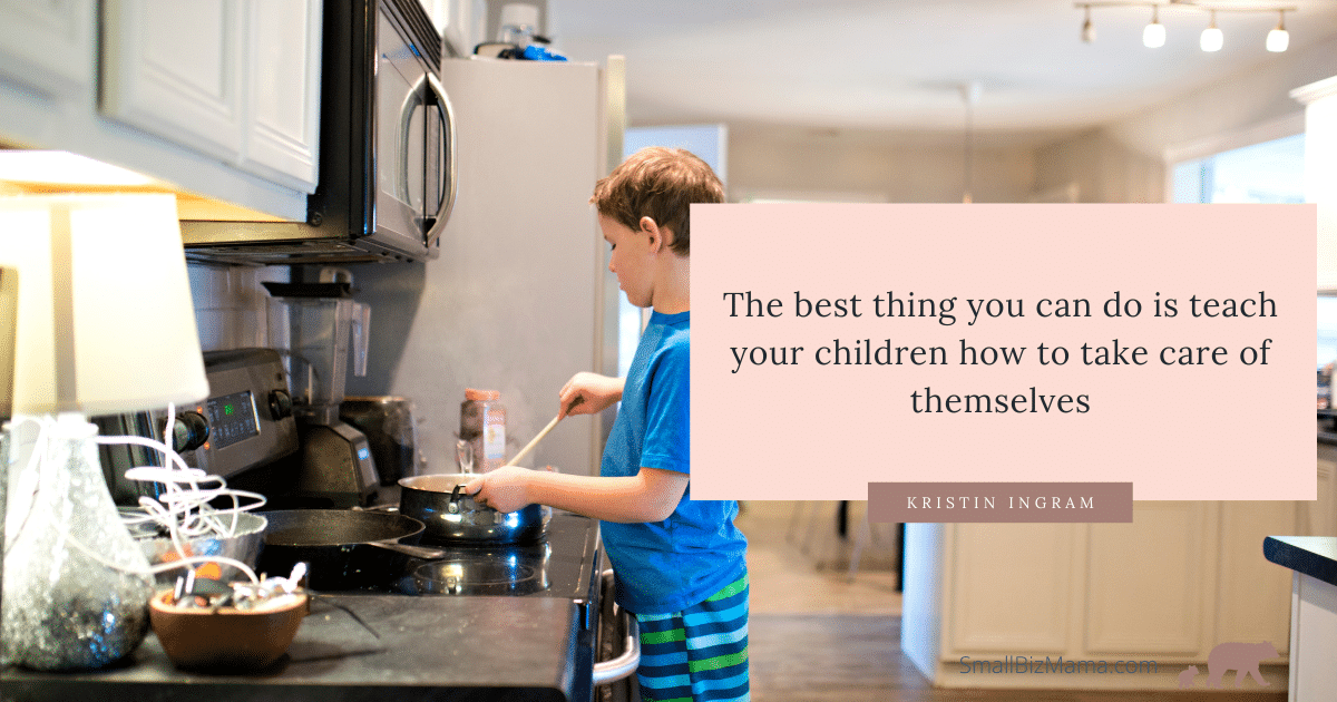 The best thing you can teach your child is how to take care of themselves