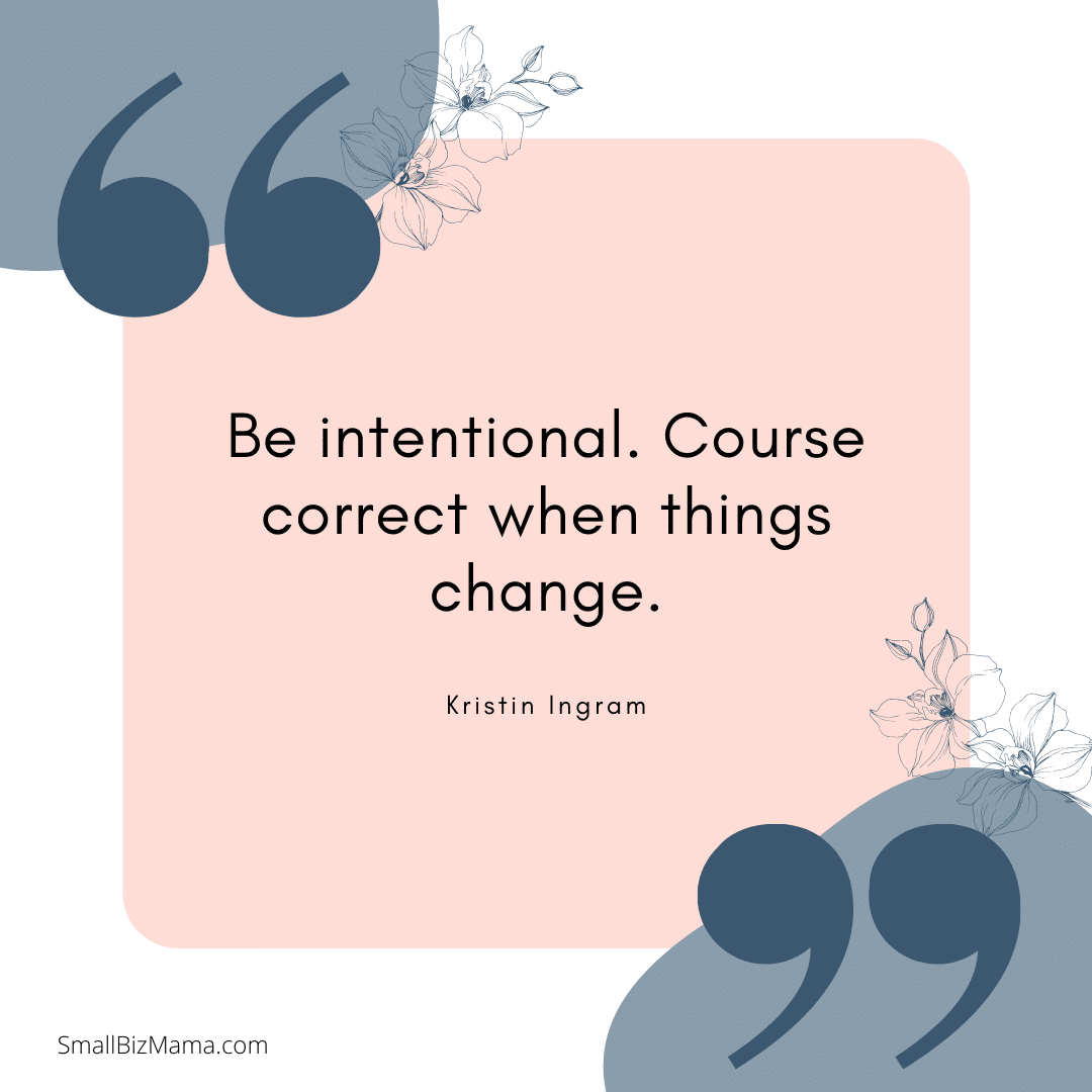 Be intentional. Course correct when things change