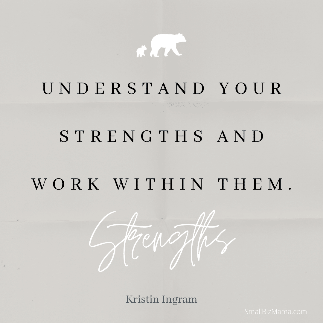 Understand your strengths and work within them