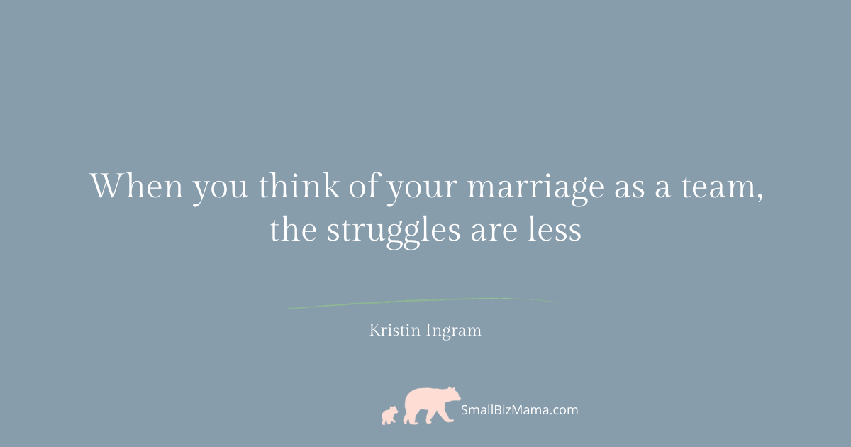 When you think of your marriage as a team, the struggles are less