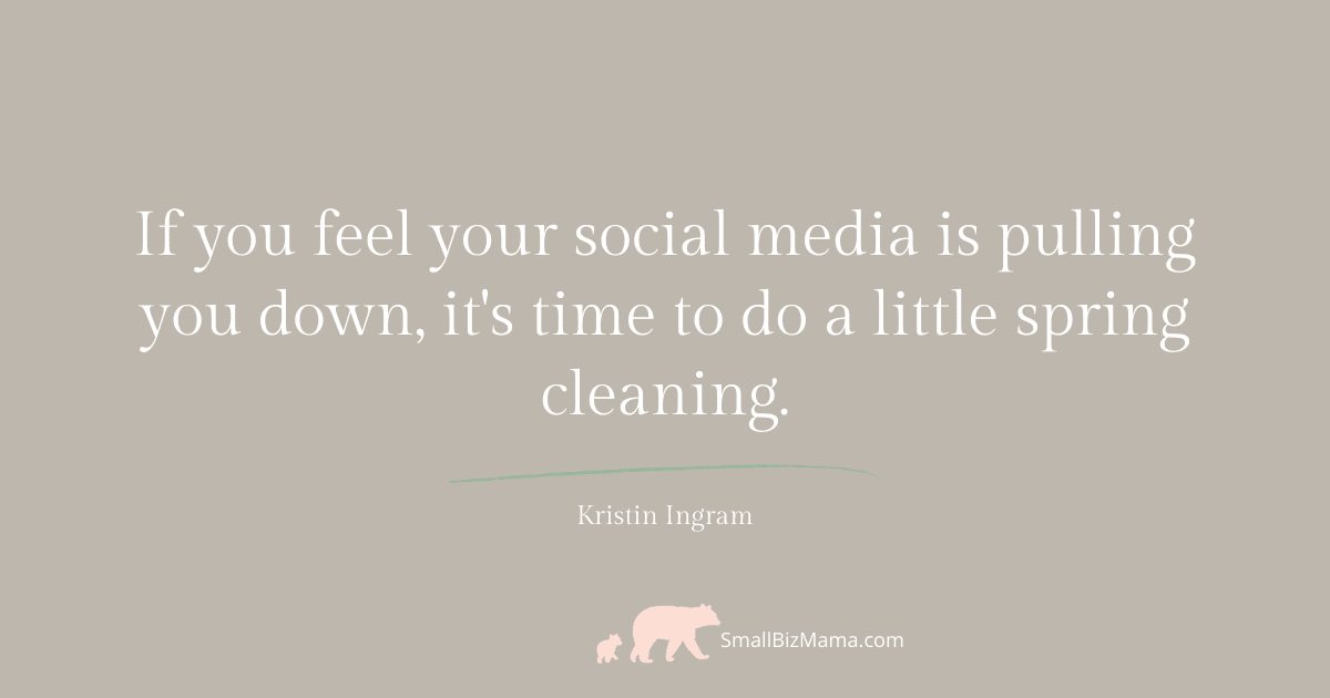 If you feel your social media is pulling you down, it's time to do a little spring cleaning