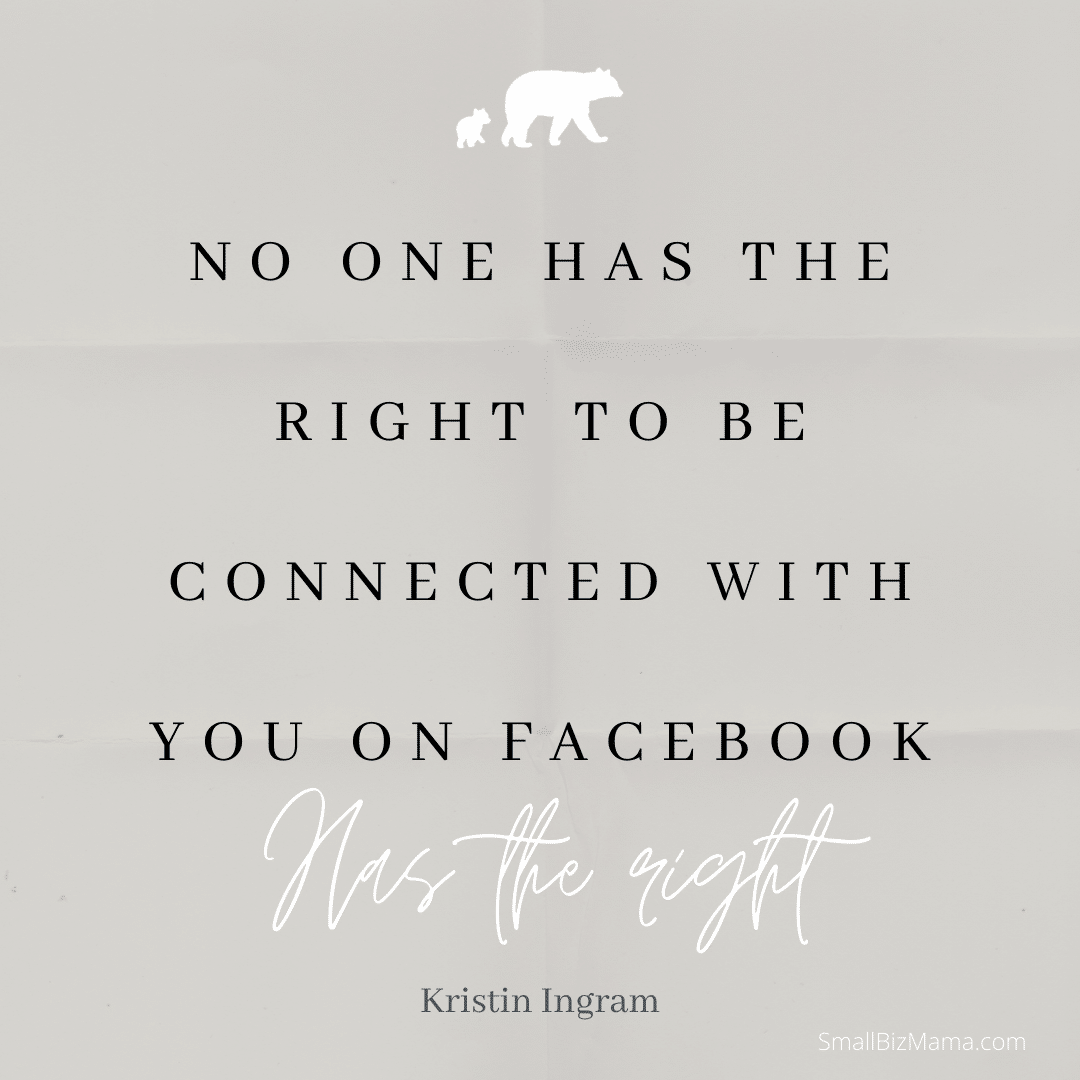 No one has the right to be connected with your on Facebook