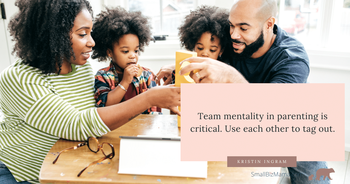 Team mentality in parenting is critical.  Use each other to tag it out.