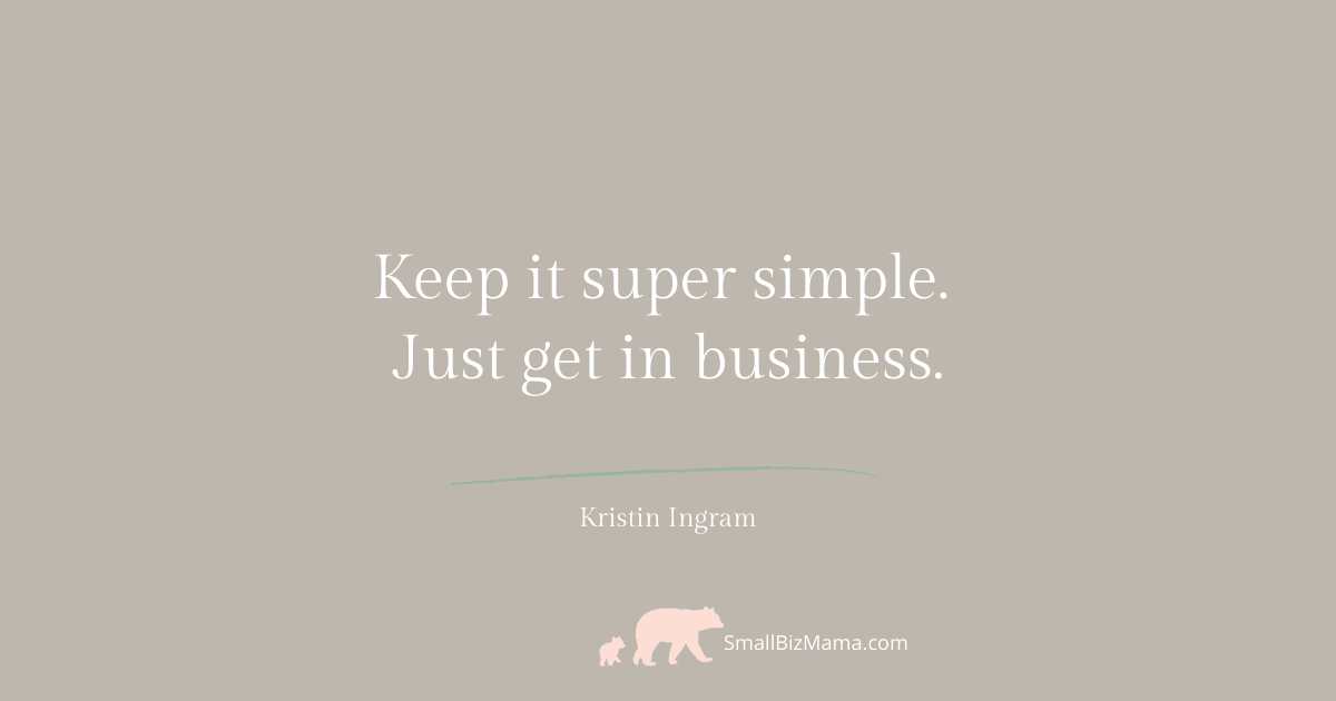 Keep it super simple. Just get in business.