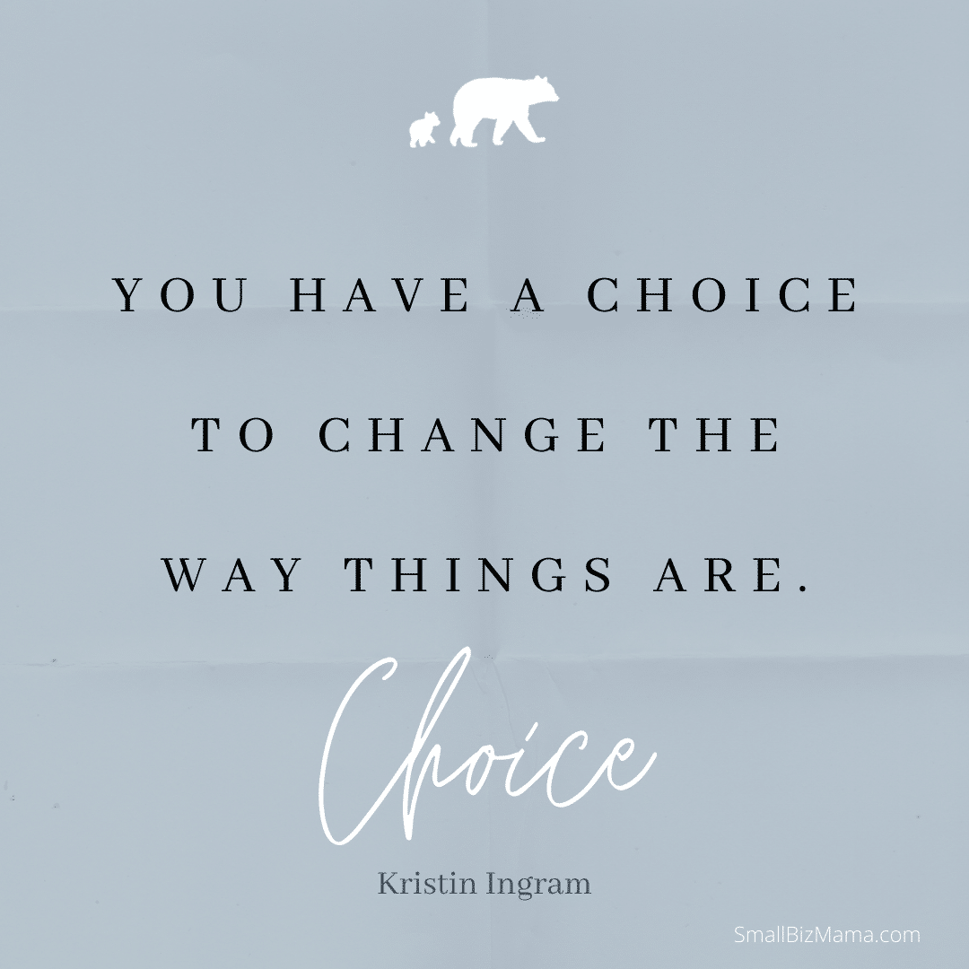 You have a choice to change the way things are.